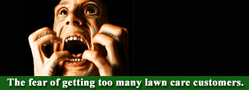 Fear of too many lawn care customers