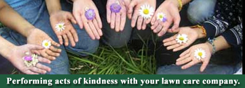 Perform acts of kindness with your lawn care company