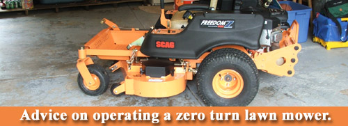 Advice on operating a zero turn lawn mower.