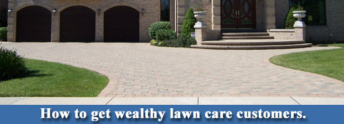 Getting wealthy lawn care customers.