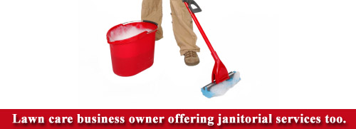 Lawn care business offering janitorial services.