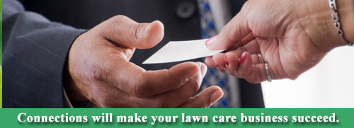 Connections will make your lawn care business succeed.