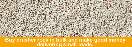Buy crusher rock in bulk and make good money on small deliveries.