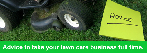 Advice to take your lawn care business full time.