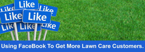 Using FaceBook to get more lawn care customers.