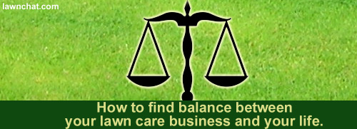 Finding balance with your lawn care business.