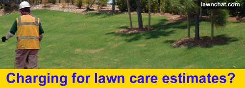 Charging for lawn care estimates.