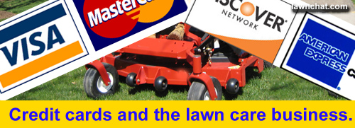 Credit cards and the lawn care business.