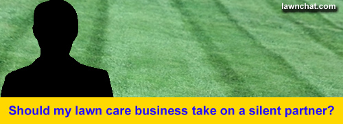 Lawn care business silent partner.