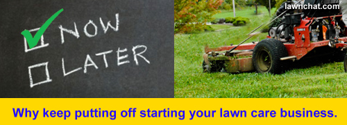 Why keep putting off starting your lawn care business?