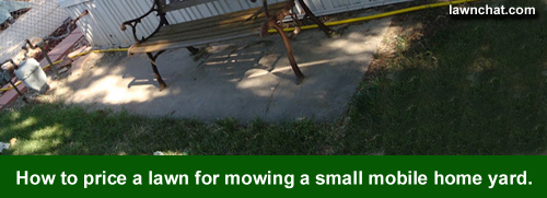 How to price mowing a small mobile home yard.