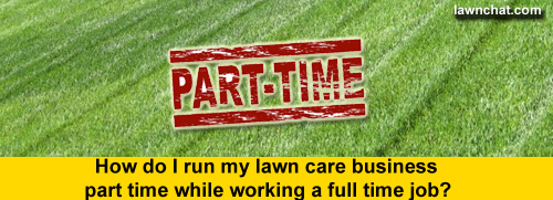 Part time lawn care business.